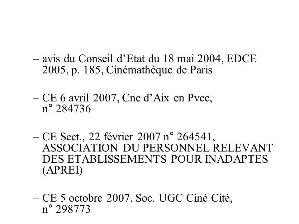 –avis du Conseil dEtat du 18 mai 2004, EDCE 2005, p. 185, Cinémathèque de Paris –CE 6 avril 2007, Cne dAix en Pvce, n° 284736 –CE Sect., 22 février 20
