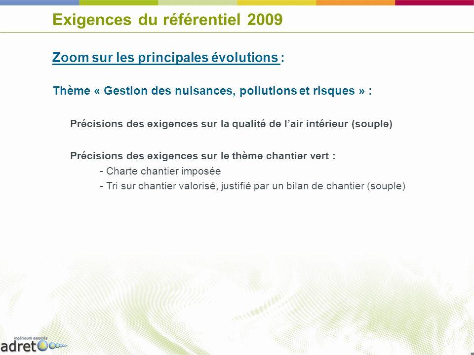 Exigences du référentiel 2009 Zoom sur les principales évolutions : Thème « Gestion des nuisances, pollutions et risques » : Précisions des exigences