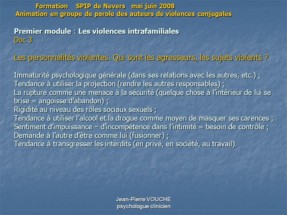 Jean-Pierre VOUCHE psychologue clinicien Premier module : Les violences intrafamiliales Doc 3 Les personnalités violentes. Qui sont les agresseurs, le