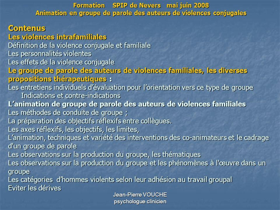 Jean-Pierre VOUCHE psychologue clinicien Contenus Les violences intrafamiliales Définition de la violence conjugale et familiale Les personnalités vio