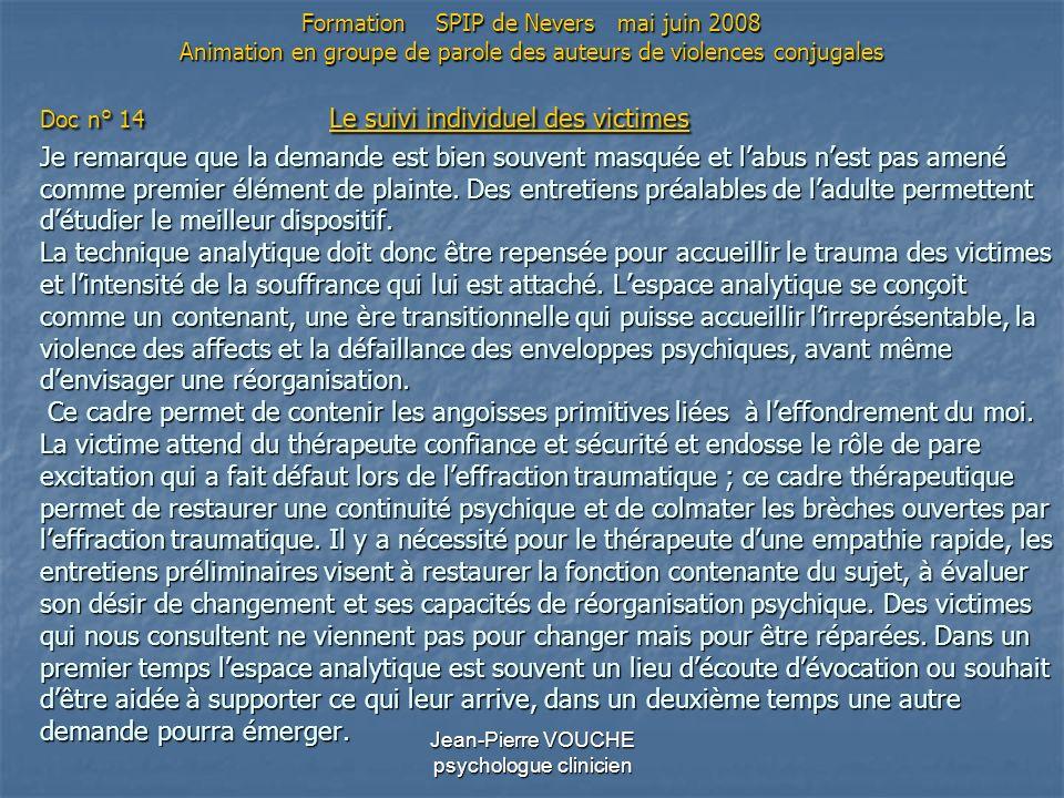 Jean-Pierre VOUCHE psychologue clinicien Doc n° 14 Le suivi individuel des victimes Je remarque que la demande est bien souvent masquée et labus nest
