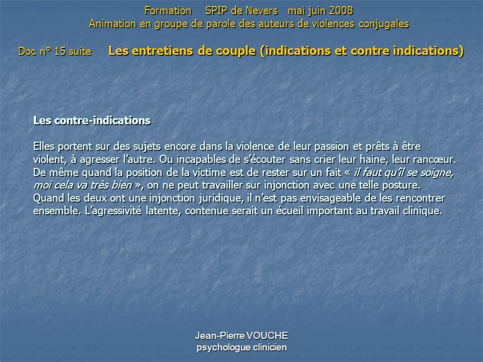Jean-Pierre VOUCHE psychologue clinicien Les contre-indications Elles portent sur des sujets encore dans la violence de leur passion et prêts à être v