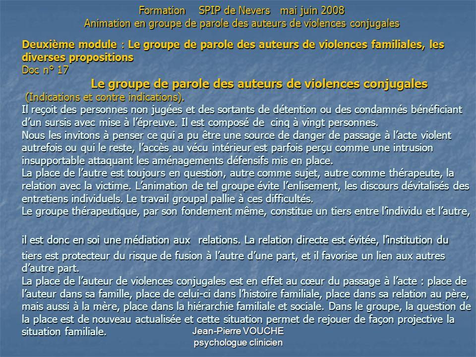 Jean-Pierre VOUCHE psychologue clinicien Deuxième module : Le groupe de parole des auteurs de violences familiales, les diverses propositions Doc n° 1