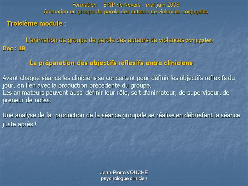 Jean-Pierre VOUCHE psychologue clinicien Troisième module : Lanimation de groupe de parole des auteurs de violences conjugales. Doc : 18 La préparatio