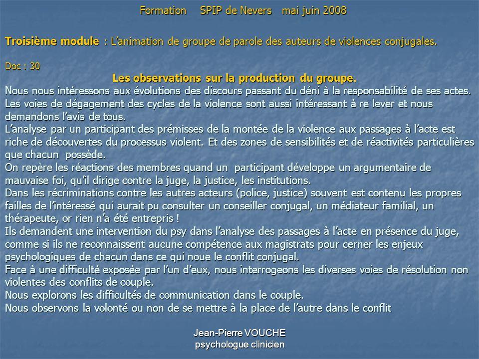 Jean-Pierre VOUCHE psychologue clinicien Troisième module : Lanimation de groupe de parole des auteurs de violences conjugales. Doc : 30 Les observati