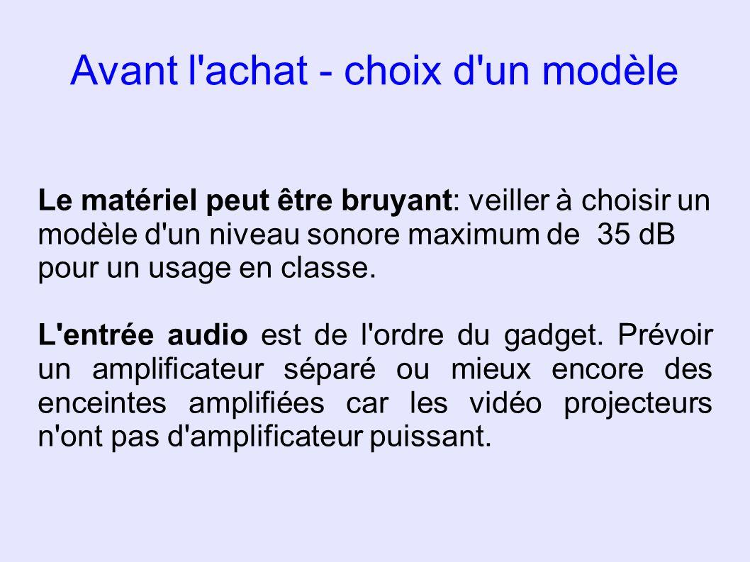 Avant l'achat - choix d'un modèle Le matériel peut être bruyant: veiller à choisir un modèle d'un niveau sonore maximum de 35 dB pour un usage en clas