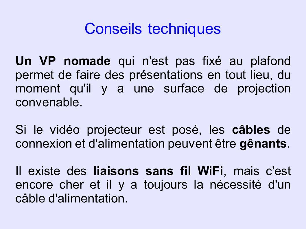 Conseils techniques Un VP nomade qui n'est pas fixé au plafond permet de faire des présentations en tout lieu, du moment qu'il y a une surface de proj