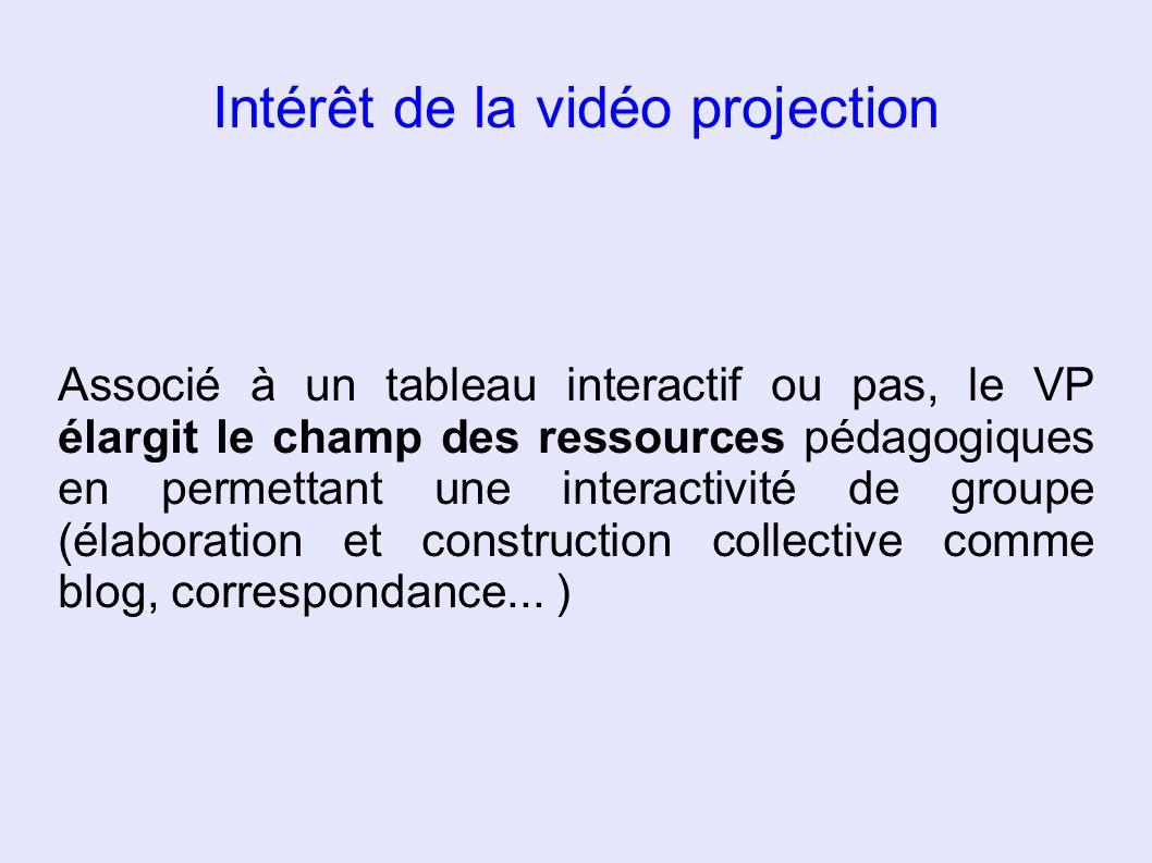 Intérêt de la vidéo projection Associé à un tableau interactif ou pas, le VP élargit le champ des ressources pédagogiques en permettant une interactiv