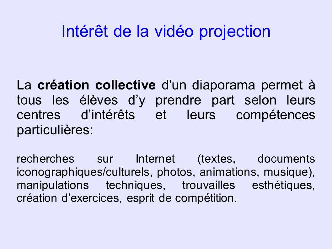 Intérêt de la vidéo projection La création collective d'un diaporama permet à tous les élèves dy prendre part selon leurs centres dintérêts et leurs c