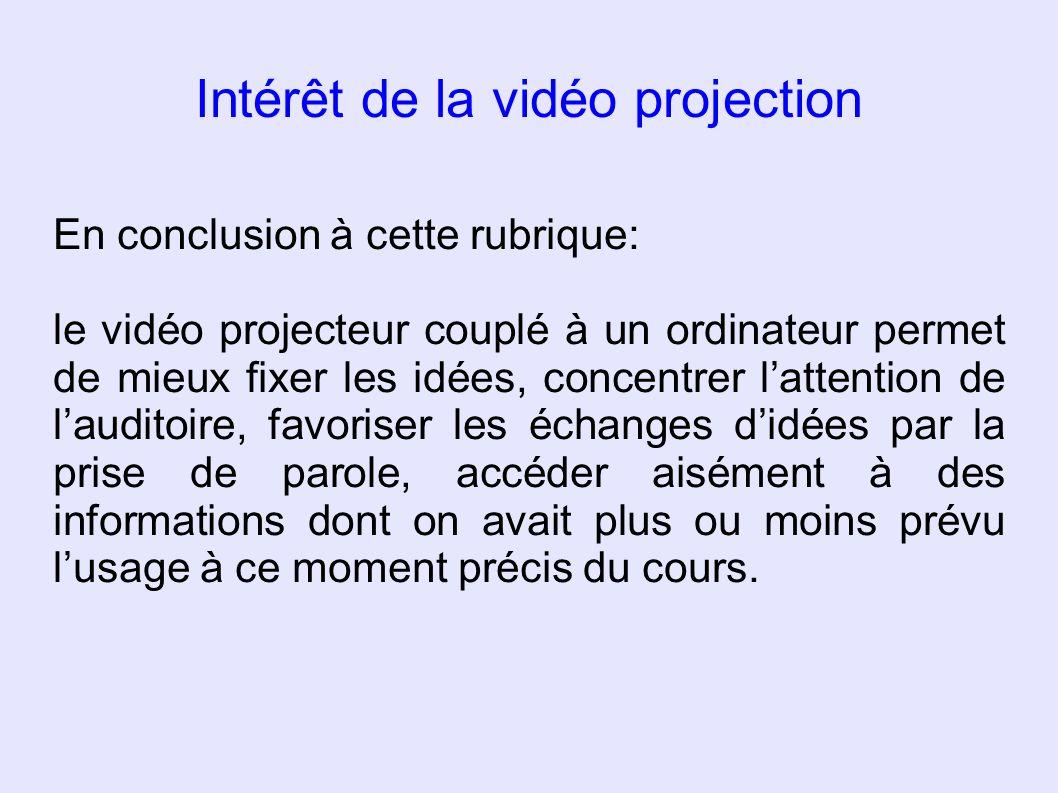 Intérêt de la vidéo projection En conclusion à cette rubrique: le vidéo projecteur couplé à un ordinateur permet de mieux fixer les idées, concentrer