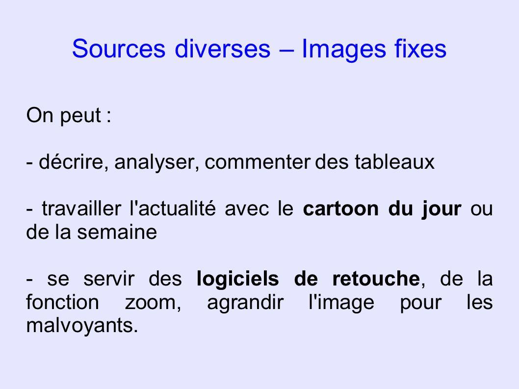 Sources diverses – Images fixes On peut : - décrire, analyser, commenter des tableaux - travailler l'actualité avec le cartoon du jour ou de la semain