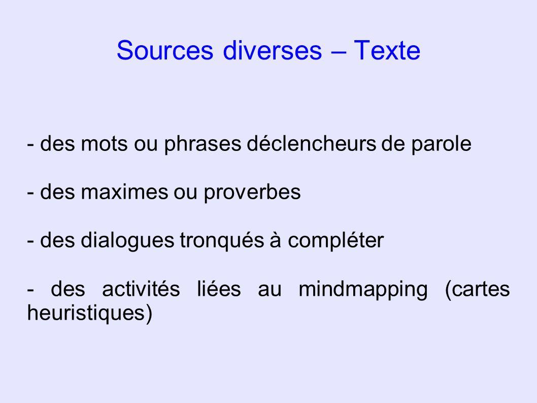 Sources diverses – Texte - des mots ou phrases déclencheurs de parole - des maximes ou proverbes - des dialogues tronqués à compléter - des activités