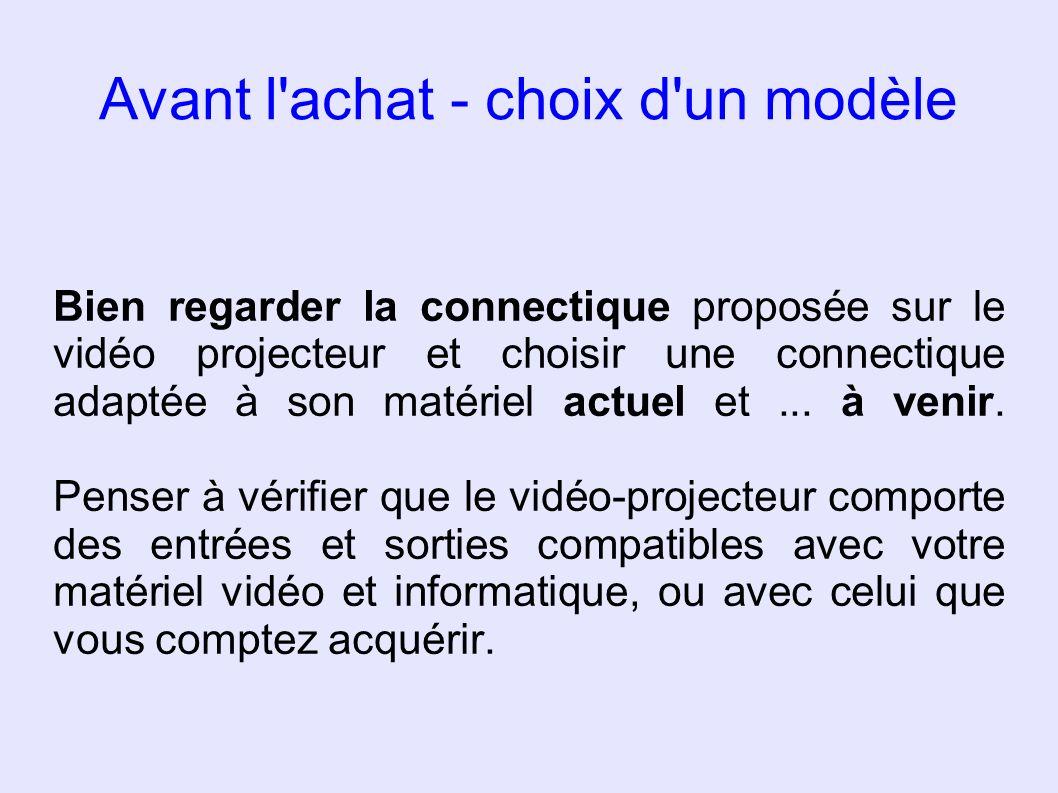 Bien regarder la connectique proposée sur le vidéo projecteur et choisir une connectique adaptée à son matériel actuel et... à venir. Penser à vérifie
