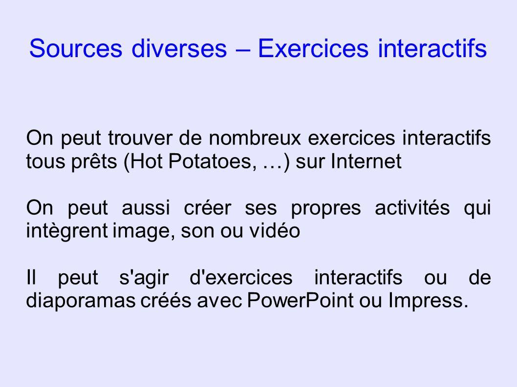 Sources diverses – Exercices interactifs On peut trouver de nombreux exercices interactifs tous prêts (Hot Potatoes, …) sur Internet On peut aussi cré
