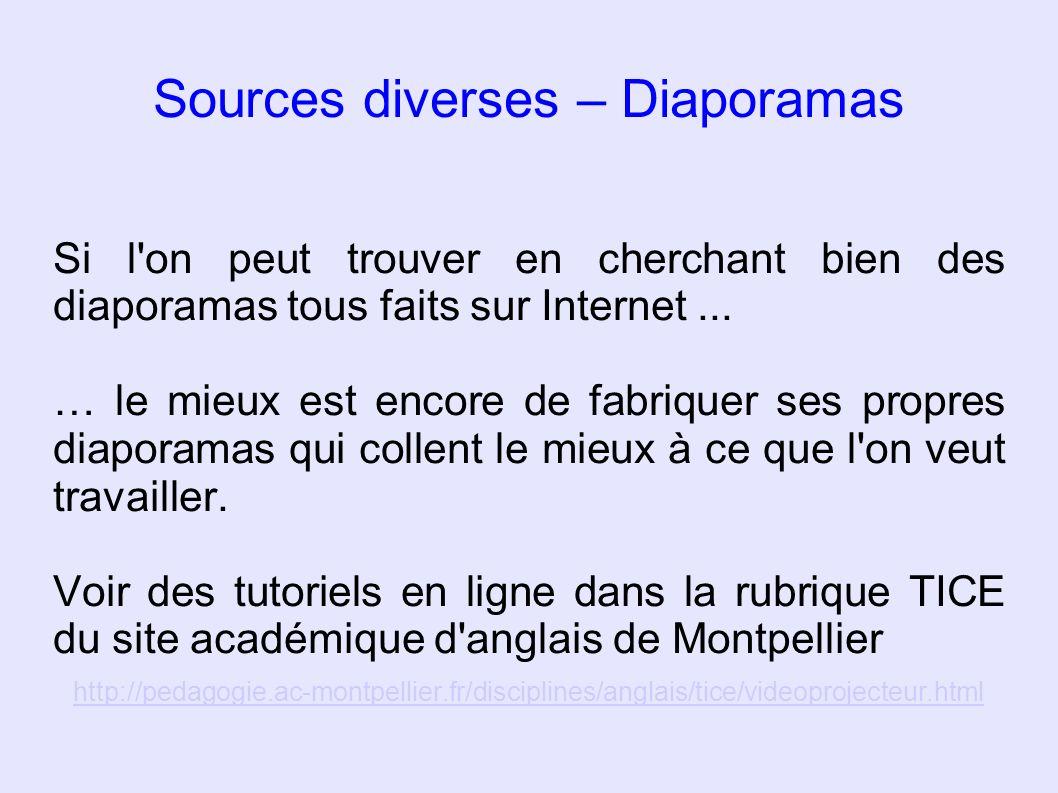 Sources diverses – Diaporamas Si l'on peut trouver en cherchant bien des diaporamas tous faits sur Internet... … le mieux est encore de fabriquer ses