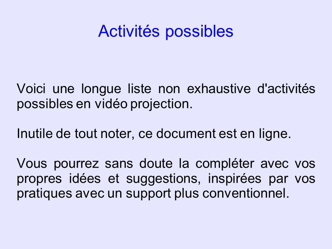 Voici une longue liste non exhaustive d'activités possibles en vidéo projection. Inutile de tout noter, ce document est en ligne. Vous pourrez sans do