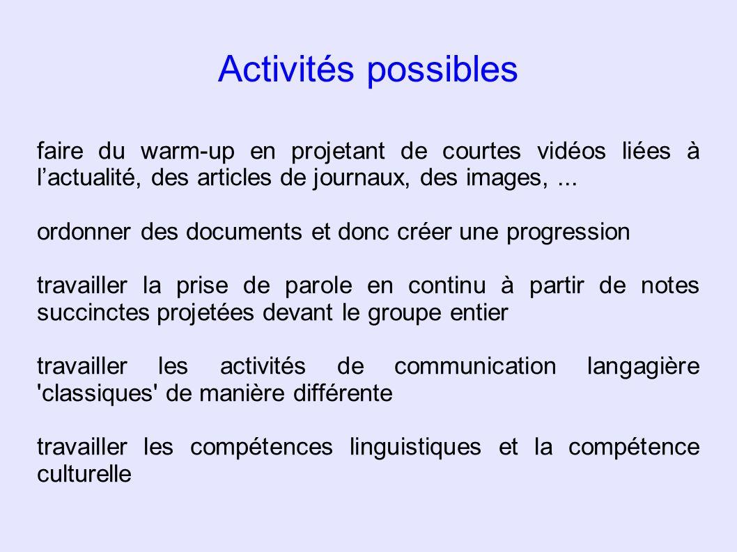 Activités possibles faire du warm-up en projetant de courtes vidéos liées à lactualité, des articles de journaux, des images,... ordonner des document
