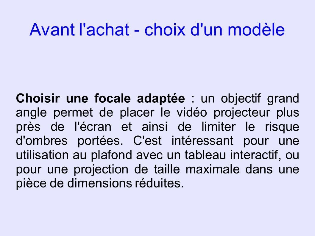 Avant l'achat - choix d'un modèle Choisir une focale adaptée : un objectif grand angle permet de placer le vidéo projecteur plus près de l'écran et ai