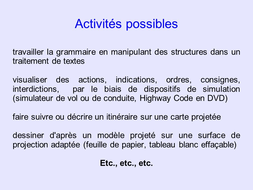 Activités possibles travailler la grammaire en manipulant des structures dans un traitement de textes visualiser des actions, indications, ordres, con