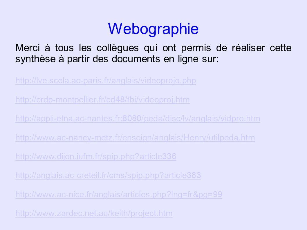 Webographie Merci à tous les collègues qui ont permis de réaliser cette synthèse à partir des documents en ligne sur: http://lve.scola.ac-paris.fr/ang