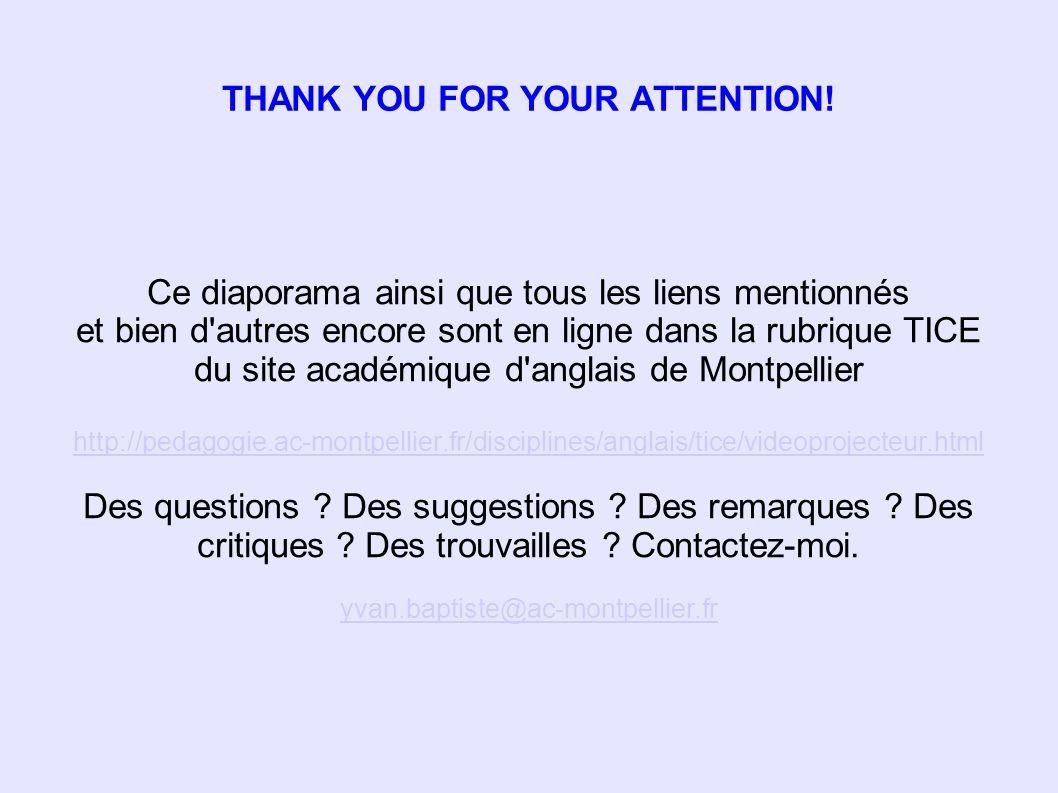 THANK YOU FOR YOUR ATTENTION! Ce diaporama ainsi que tous les liens mentionnés et bien d'autres encore sont en ligne dans la rubrique TICE du site aca