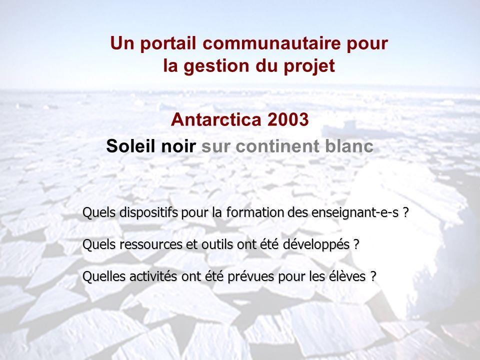 www.antarctica2003.ch Quels dispositifs pour la formation des enseignant-e-s ? Quels ressources et outils ont été développés ? Quelles activités ont é