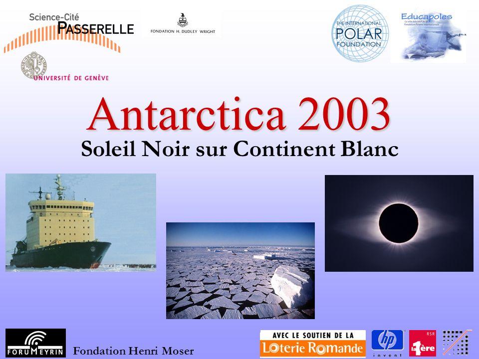www.antarctica2003.ch Antarctica 2003 Soleil Noir sur Continent Blanc Fondation Henri Moser