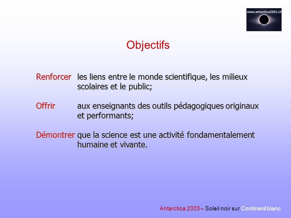 www.antarctica2003.ch les liens entre le monde scientifique, les milieux scolaires et le public; aux enseignants des outils pédagogiques originaux et
