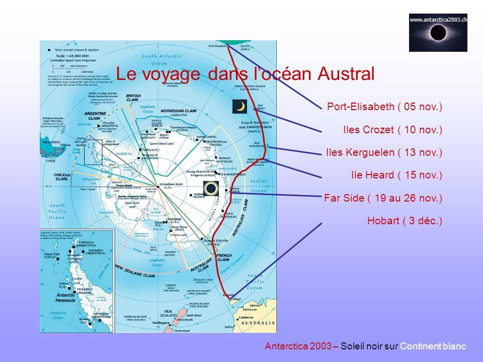 www.antarctica2003.ch Antarctica 2003 – Soleil noir sur Continent blanc Le voyage dans locéan Austral Port-Elisabeth ( 05 nov.) Iles Crozet ( 10 nov.)