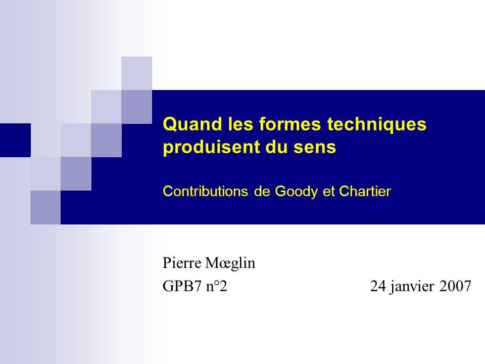 Quand les formes techniques produisent du sens Contributions de Goody et Chartier Pierre Mœglin GPB7 n°2 24 janvier 2007