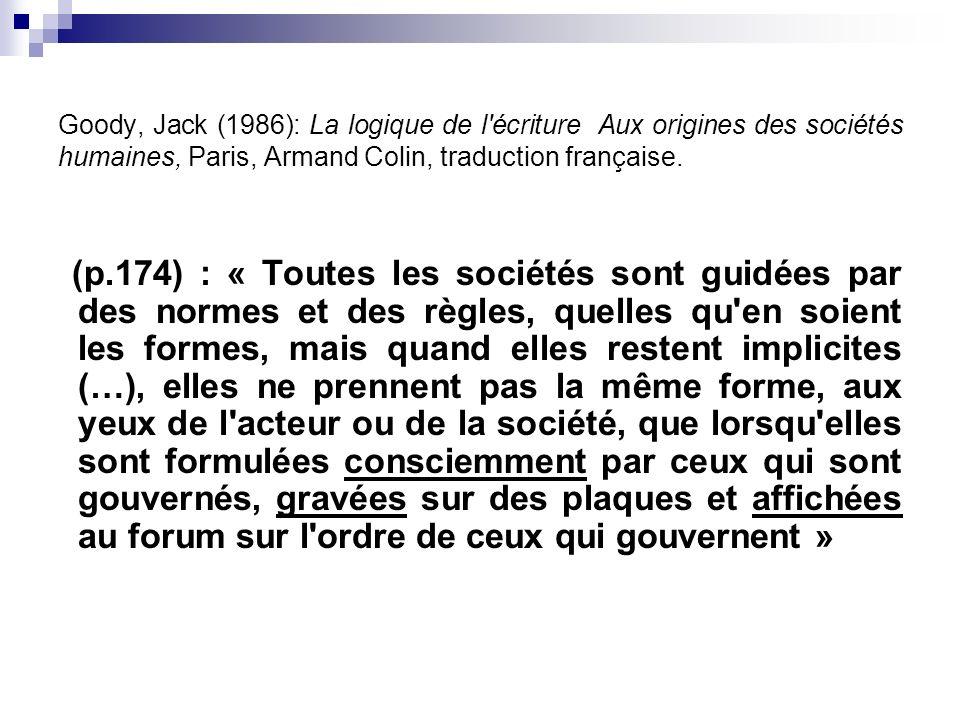 Goody, Jack (1986): La logique de l'écriture Aux origines des sociétés humaines, Paris, Armand Colin, traduction française. (p.174) : « Toutes les soc