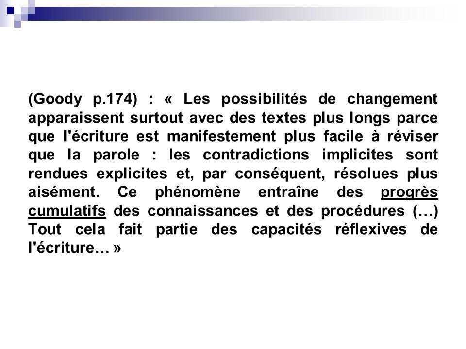 (Goody p.174) : « Les possibilités de changement apparaissent surtout avec des textes plus longs parce que l'écriture est manifestement plus facile à