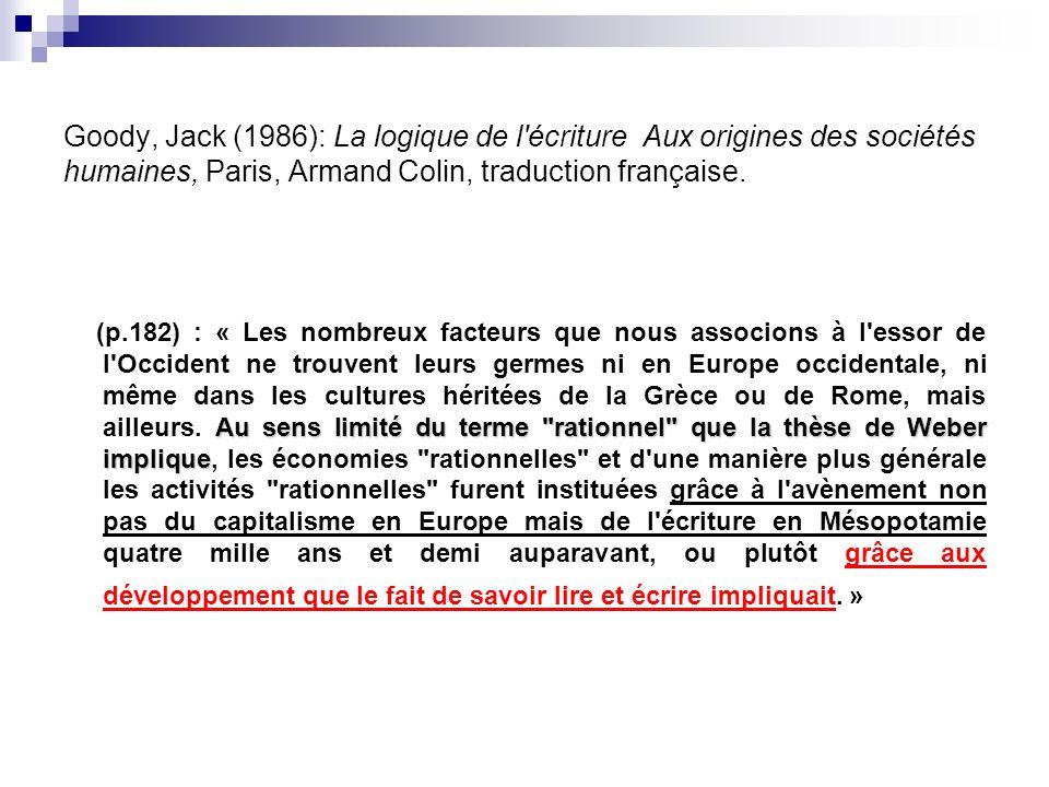 Goody, Jack (1986): La logique de l'écriture Aux origines des sociétés humaines, Paris, Armand Colin, traduction française. Au sens limité du terme