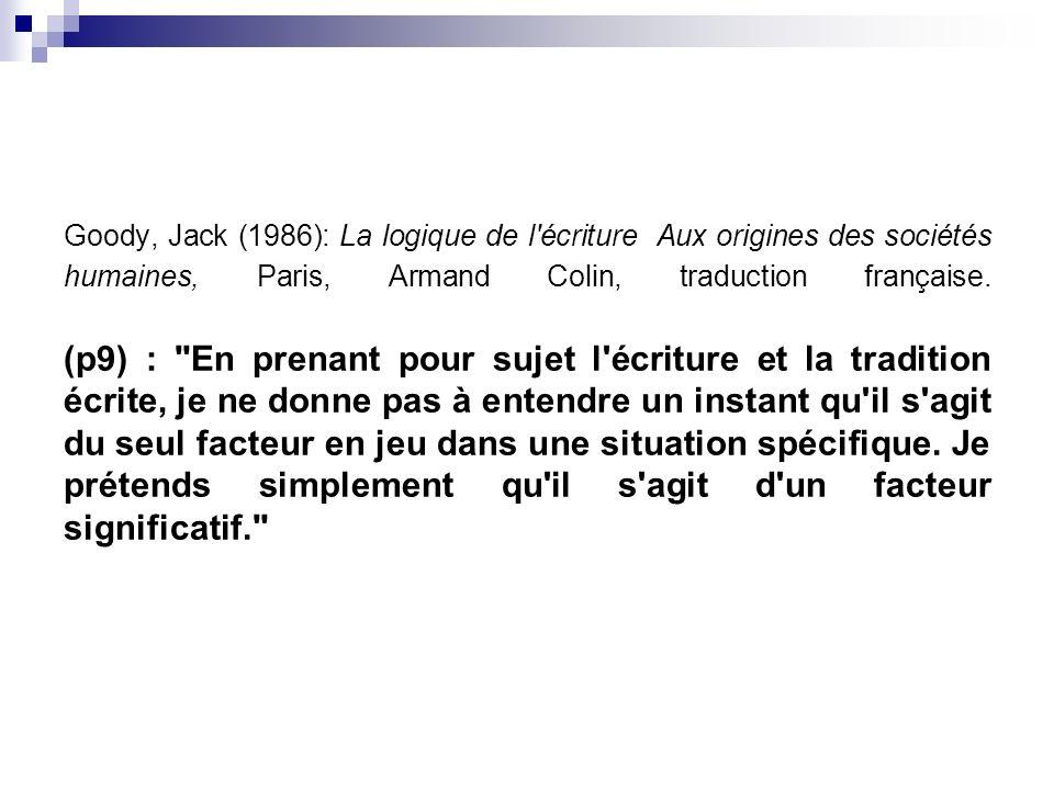 Goody, Jack (1986): La logique de l'écriture Aux origines des sociétés humaines, Paris, Armand Colin, traduction française. (p9) :