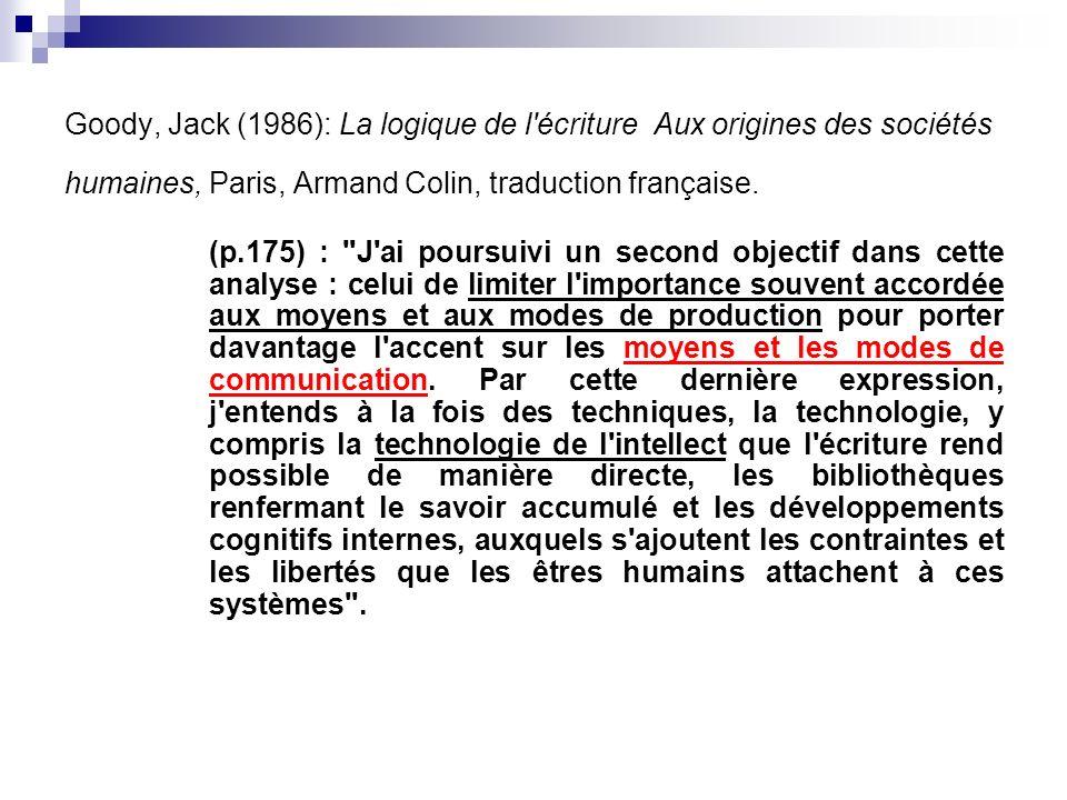 Goody, Jack (1986): La logique de l'écriture Aux origines des sociétés humaines, Paris, Armand Colin, traduction française. (p.175) :