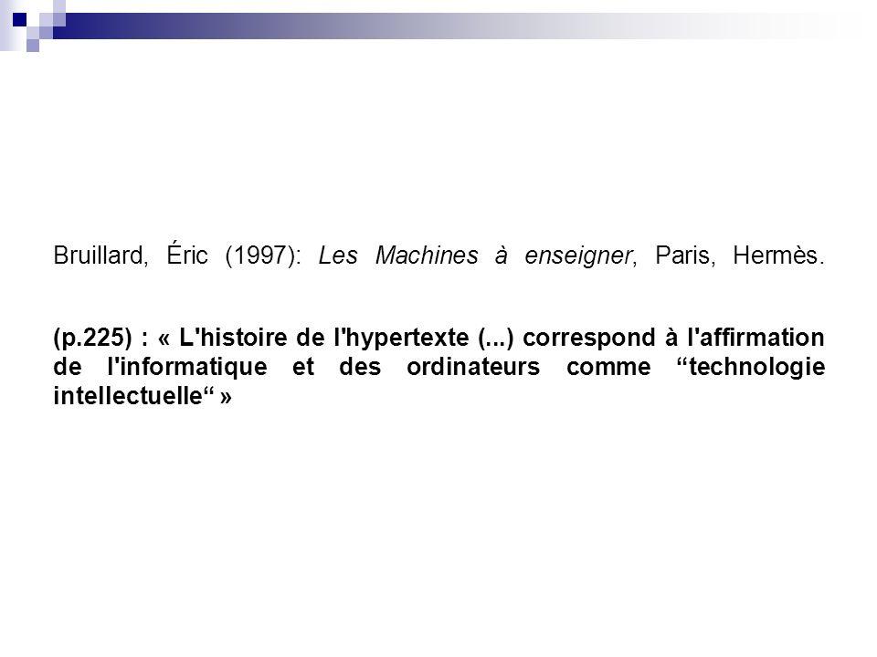 Bruillard, Éric (1997): Les Machines à enseigner, Paris, Hermès. (p.225) : « L'histoire de l'hypertexte (...) correspond à l'affirmation de l'informat