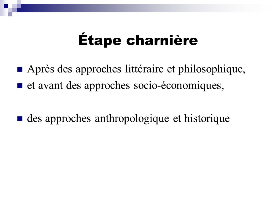 Étape charnière Après des approches littéraire et philosophique, et avant des approches socio-économiques, des approches anthropologique et historique