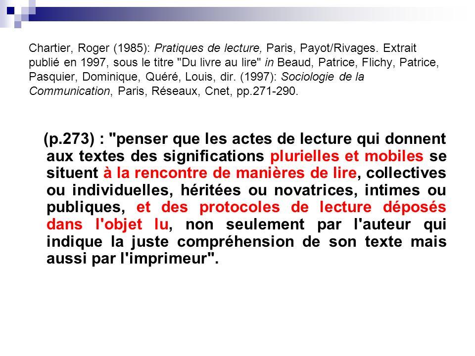 Chartier, Roger (1985): Pratiques de lecture, Paris, Payot/Rivages. Extrait publié en 1997, sous le titre