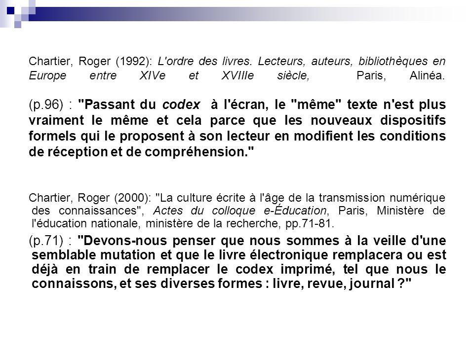 Chartier, Roger (1992): L'ordre des livres. Lecteurs, auteurs, bibliothèques en Europe entre XIVe et XVIIIe siècle, Paris, Alinéa. (p.96) :