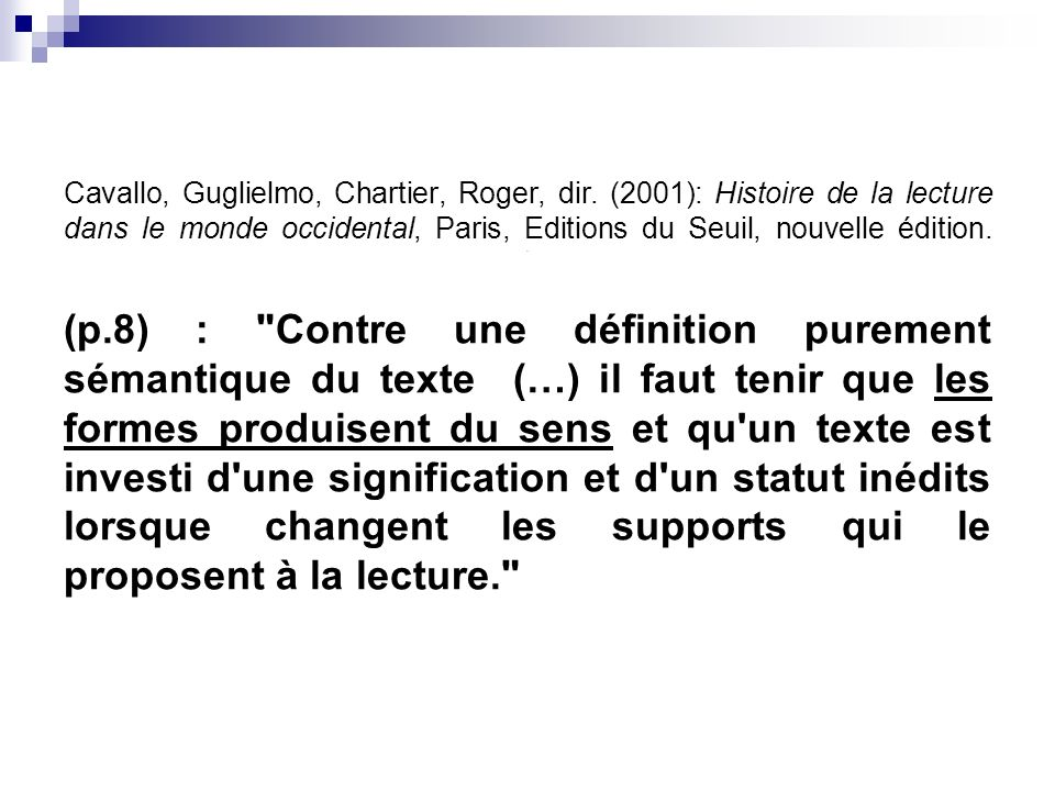 Cavallo, Guglielmo, Chartier, Roger, dir. (2001): Histoire de la lecture dans le monde occidental, Paris, Editions du Seuil, nouvelle édition.. (p.8)
