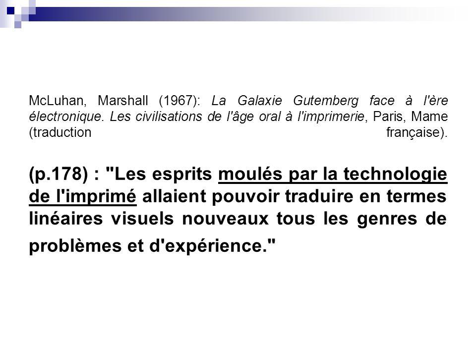 McLuhan, Marshall (1967): La Galaxie Gutemberg face à l'ère électronique. Les civilisations de l'âge oral à l'imprimerie, Paris, Mame (traduction fran