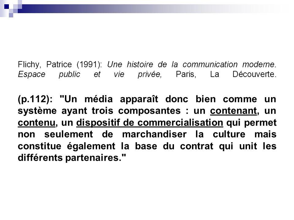 Flichy, Patrice (1991): Une histoire de la communication moderne. Espace public et vie privée, Paris, La Découverte. (p.112):