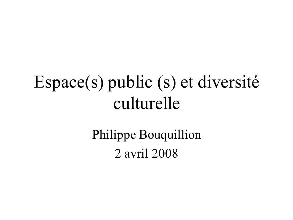 Espace(s) public (s) et diversité culturelle Philippe Bouquillion 2 avril 2008