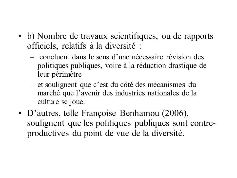 b) Nombre de travaux scientifiques, ou de rapports officiels, relatifs à la diversité : – concluent dans le sens dune nécessaire révision des politiqu