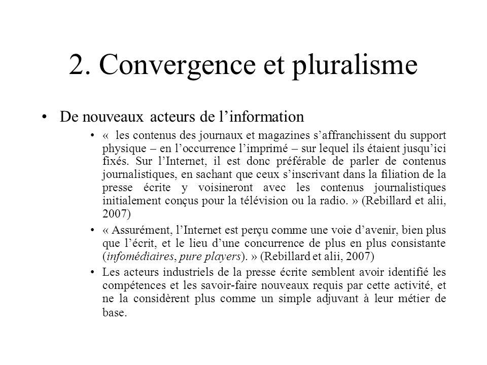 2. Convergence et pluralisme De nouveaux acteurs de linformation « les contenus des journaux et magazines saffranchissent du support physique – en loc