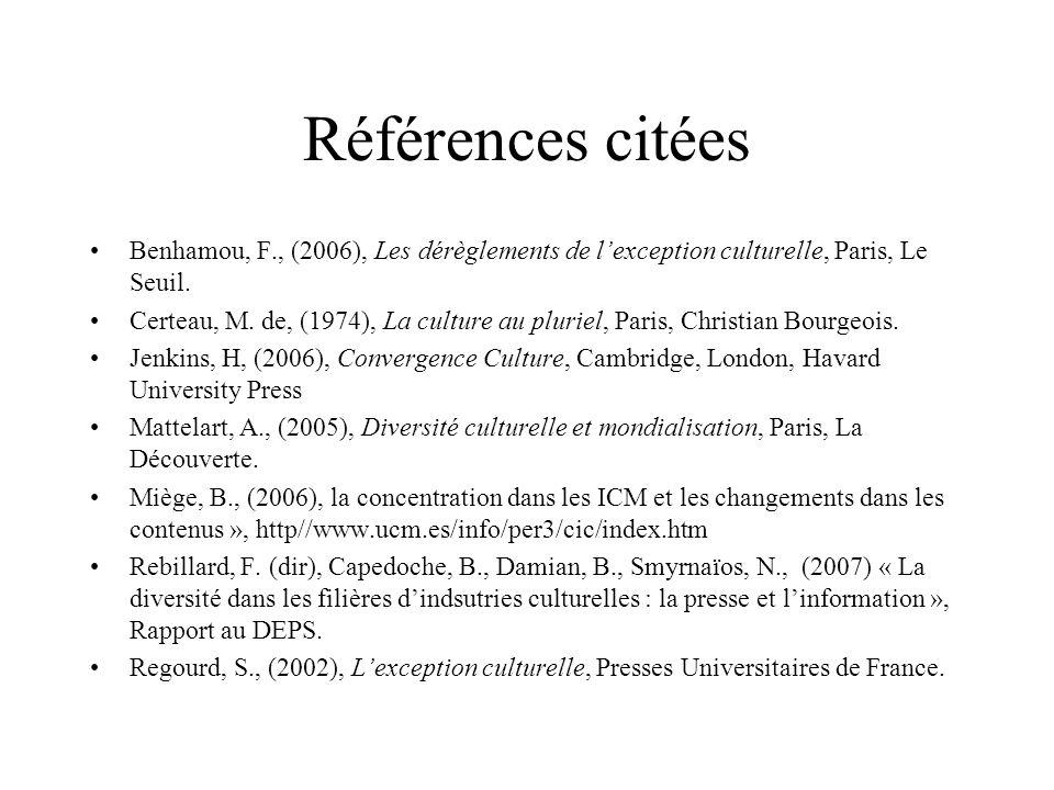 Références citées Benhamou, F., (2006), Les dérèglements de lexception culturelle, Paris, Le Seuil. Certeau, M. de, (1974), La culture au pluriel, Par