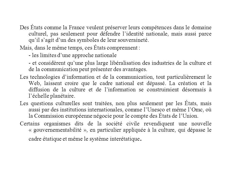 Des États comme la France veulent préserver leurs compétences dans le domaine culturel, pas seulement pour défendre lidentité nationale, mais aussi parce quil sagit dun des symboles de leur souveraineté.