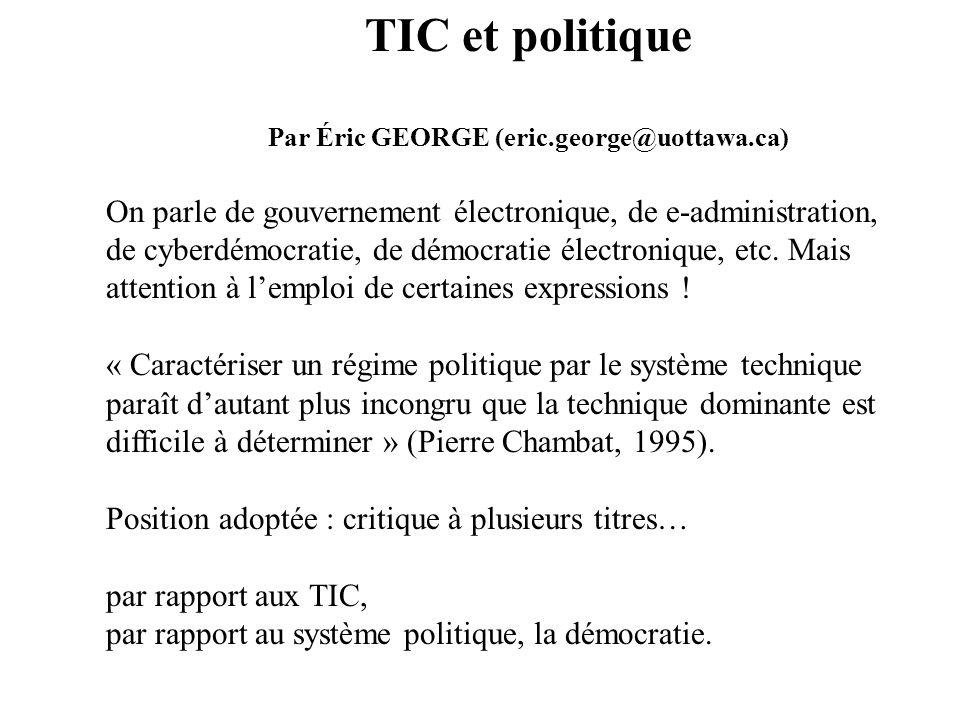 TIC et politique Par Éric GEORGE (eric.george@uottawa.ca) On parle de gouvernement électronique, de e-administration, de cyberdémocratie, de démocrati