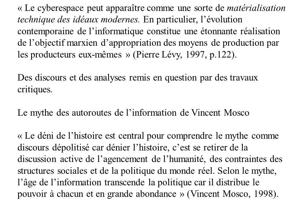 « Le cyberespace peut apparaître comme une sorte de matérialisation technique des idéaux modernes. En particulier, lévolution contemporaine de linform