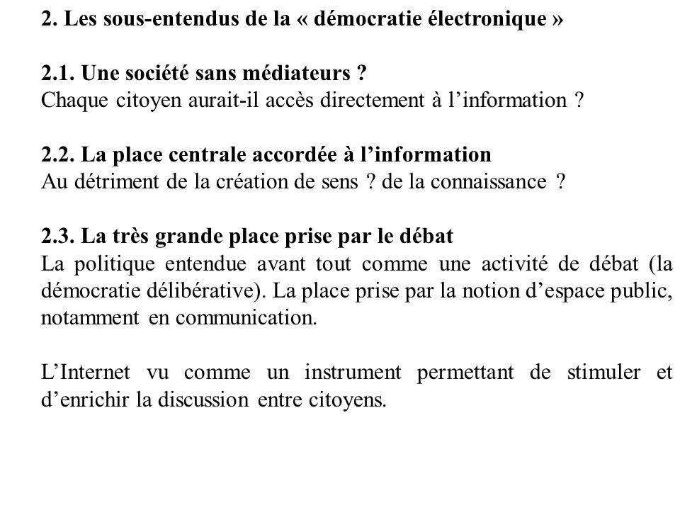 2. Les sous-entendus de la « démocratie électronique » 2.1. Une société sans médiateurs ? Chaque citoyen aurait-il accès directement à linformation ?